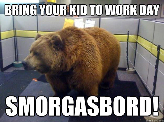 Bring your kid to work day smorgasbord!