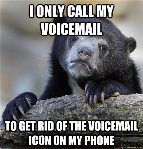 I only call my voicemail to get rid of the voicemail icon on my phone - I only call my voicemail to get rid of the voicemail icon on my phone  Confession Bear