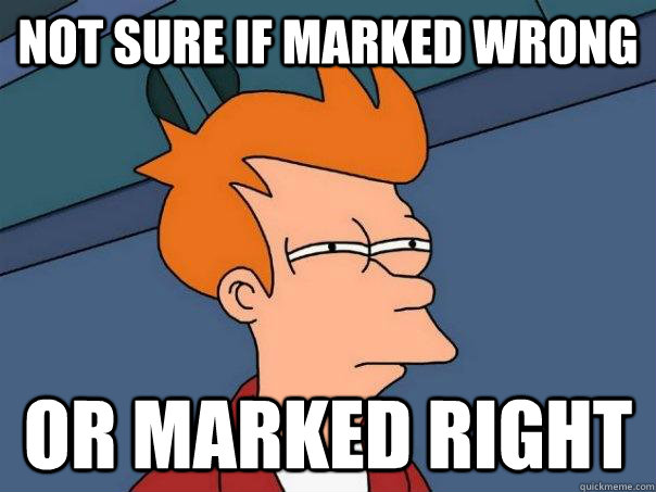 Not sure if marked wrong Or marked right - Not sure if marked wrong Or marked right  Futurama Fry