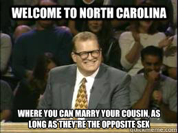 welcome to North Carolina where you can marry your cousin, as long as they're the opposite sex