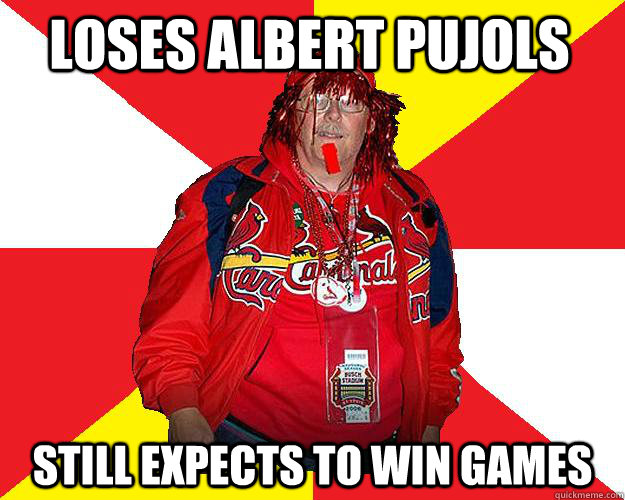 loses albert pujols still expects to win games - loses albert pujols still expects to win games  Typical Cardinals Fan