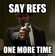 Say refs  One more time - Say refs  One more time  Pulp Fiction meme