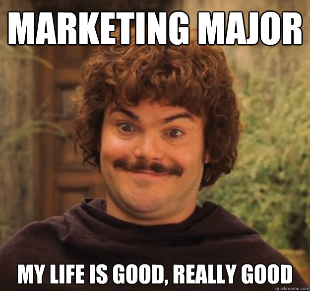Marketing Major My Life is Good, Really Good  Marketing