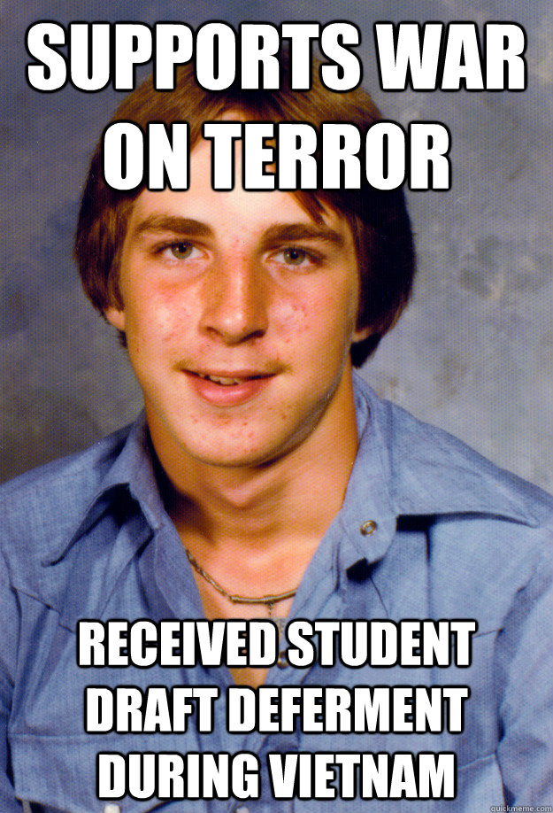supports war on terror received student draft deferment during Vietnam  Old Economy Steven