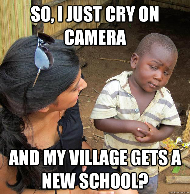 So, I just cry on camera AND MY VILLAGE GETS A NEW SCHOOL?