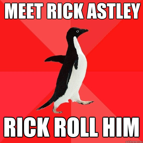 meet rick astley rick roll him - meet rick astley rick roll him  Socially Awesome Penguin