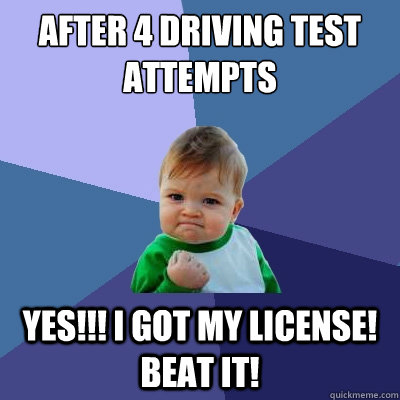 After 4 Driving test attempts Yes!!! I got my License! Beat it! - After 4 Driving test attempts Yes!!! I got my License! Beat it!  Success Kid