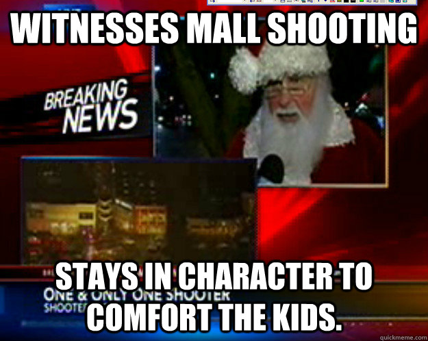 Witnesses mall shooting Stays in character to comfort the kids.  - Witnesses mall shooting Stays in character to comfort the kids.   Misc