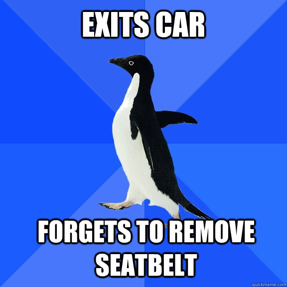 Exits car FORGETS TO REMOVE SEATBELT   - Exits car FORGETS TO REMOVE SEATBELT    Socially Awkward Penguin