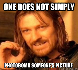 One does not simply photobomb someone's picture