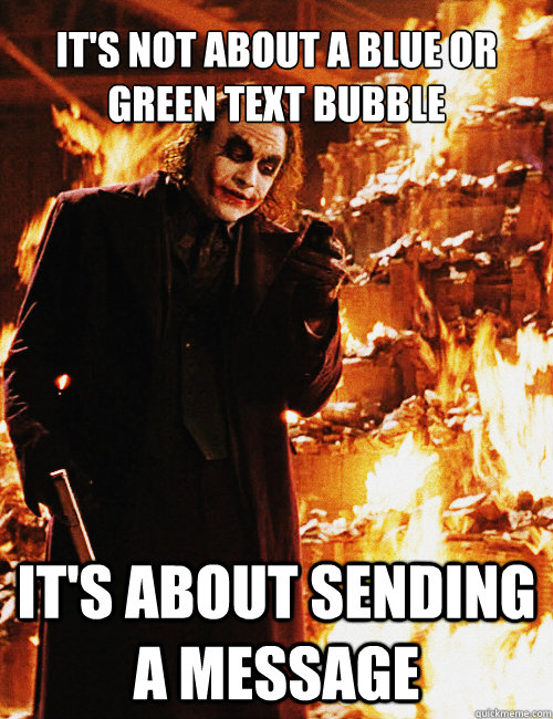 It's not about a blue or green text bubble It's about sending a message