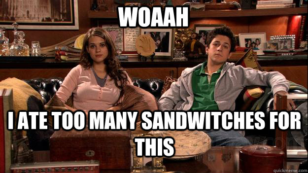 woaah i ate too many sandwitches for this - woaah i ate too many sandwitches for this  How I Met Your Mother Meme