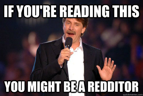 If you're reading this you might be a redditor