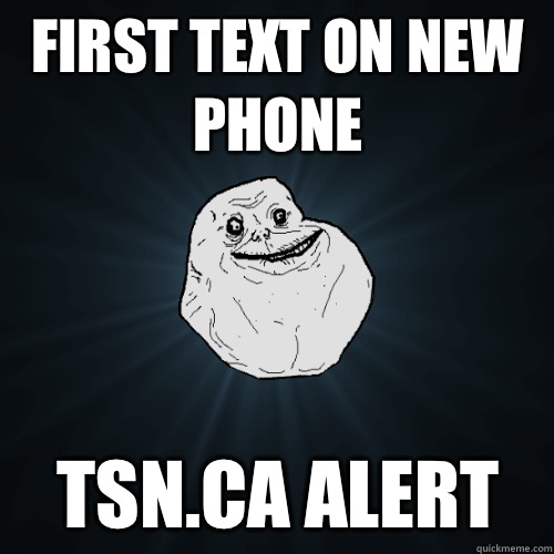 First Text on New Phone TSN.ca alert  Forever Alone