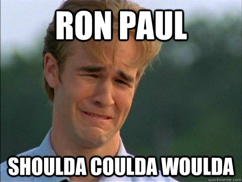ron paul shoulda coulda woulda