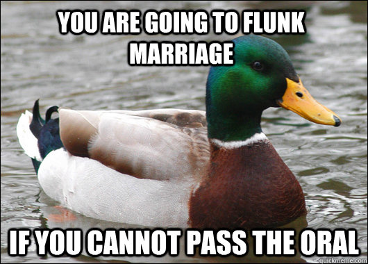 You are going to flunk marriage if you cannot pass the oral - You are going to flunk marriage if you cannot pass the oral  Actual Advice Mallard