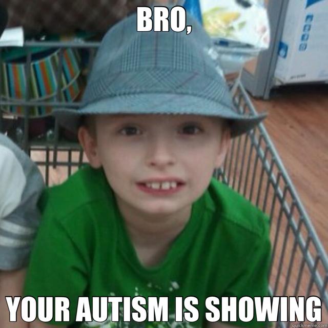 052d1927f5e33e1bbec36d932e715704488b5f733f6913220cf65a0addfa1039 bro, your autism is showing autism quickmeme