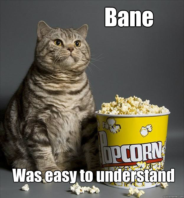 Bane Was easy to understand -                     Bane Was easy to understand  Critic Cat