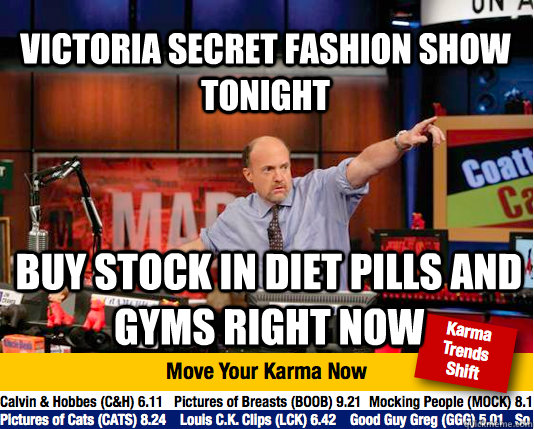 Victoria Secret Fashion Show tonight buy stock in diet pills and gyms right now - Victoria Secret Fashion Show tonight buy stock in diet pills and gyms right now  Mad Karma with Jim Cramer