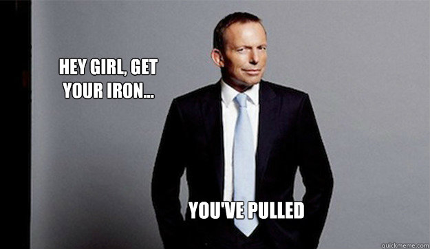 Hey girl, get your iron... you've pulled