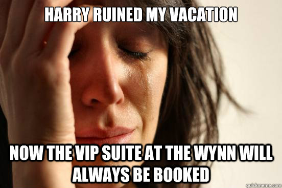 harry ruined my vacation now the vip suite at the wynn will always be booked - harry ruined my vacation now the vip suite at the wynn will always be booked  First World Problems