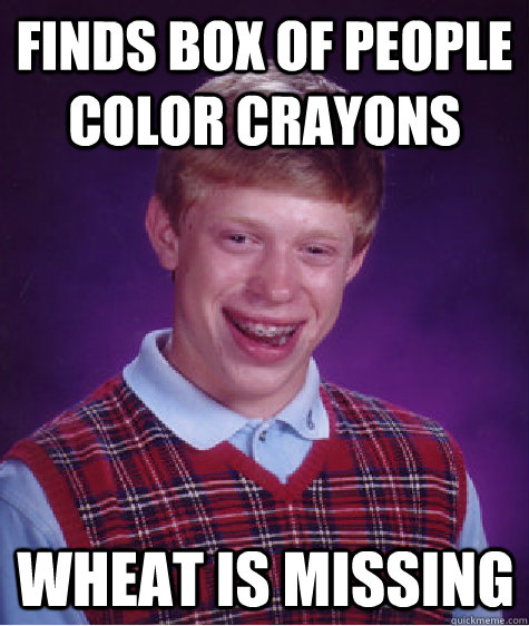 Finds box of People Color crayons Wheat is missing  - Finds box of People Color crayons Wheat is missing   Bad Luck Brian