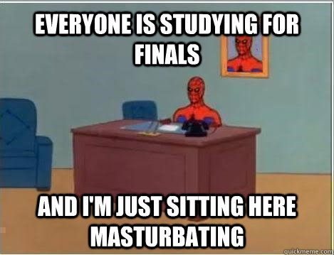 Everyone is studying for finals and I'M just sitting here masturbating - Everyone is studying for finals and I'M just sitting here masturbating  Spiderman Masturbating Desk