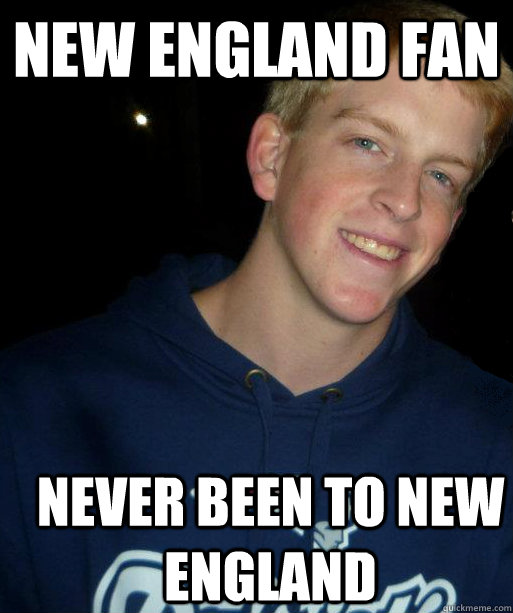 New england fan Never been to new england - New england fan Never been to new england  Bandwagon Fan