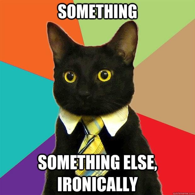 Something Something else, ironically - Something Something else, ironically  Business Cat