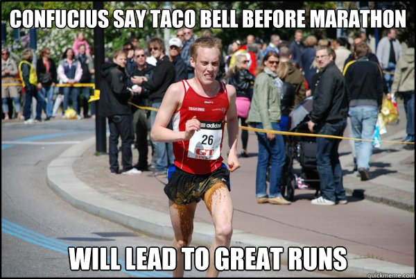 Confucius say Taco bell before marathon Will lead to great runs