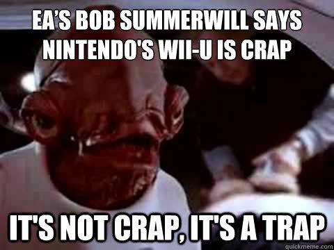 Eas Bob Summerwill Says Nintendos Wii U Is Crap Its Not Crap