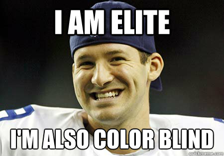 I am Elite I'm also Color Blind   Tony Romo
