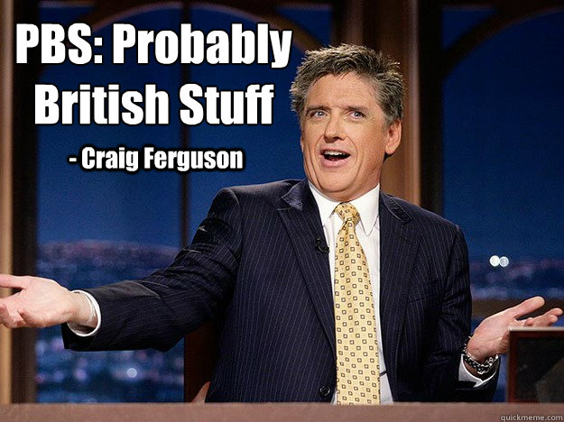 PBS: Probably British Stuff  - Craig Ferguson - PBS: Probably British Stuff  - Craig Ferguson  PBS Probably British Stuff