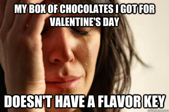 My box of chocolates I got for valentine's day Doesn't have a flavor key - My box of chocolates I got for valentine's day Doesn't have a flavor key  First World Problems