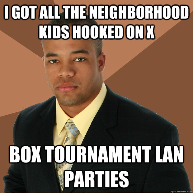 i got all the neighborhood kids hooked on x box tournament lan parties - i got all the neighborhood kids hooked on x box tournament lan parties  Successful Black Man