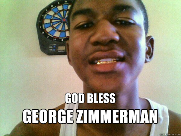 058c3e9a4b71b3647abc84c822b983dccbc0617a23ffd89ebd945e3c363e9a75 god bless george zimmerman thug trayvon martin quickmeme,George Zimmerman Memes