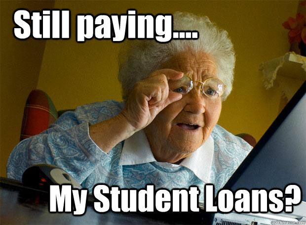 Still paying.... My Student Loans? - Still paying.... My Student Loans?  Grandma finds the Internet