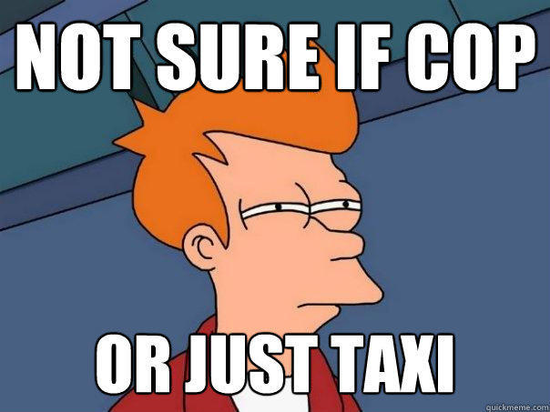 not sure if cop or just taxi - not sure if cop or just taxi  Futurama Fry