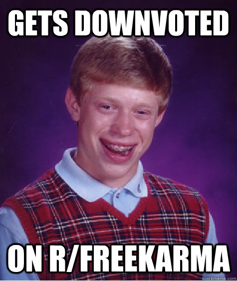 Gets downvoted on r/freekarma - Gets downvoted on r/freekarma  Misc