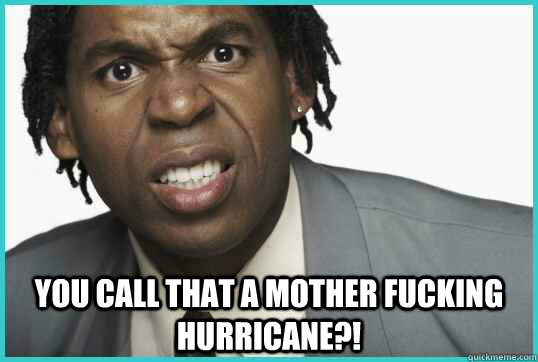 You call that a mother fucking hurricane?! - You call that a mother fucking hurricane?!  Misc