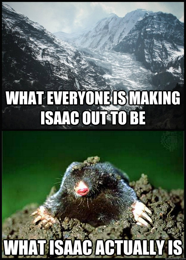 what everyone is making isaac out to be what isaac actually is - what everyone is making isaac out to be what isaac actually is  Misc