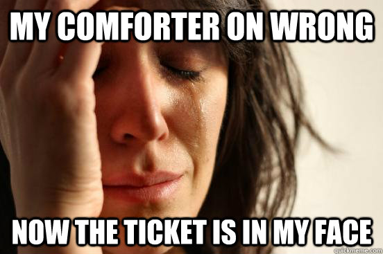 My comforter on wrong now the ticket is in my face - My comforter on wrong now the ticket is in my face  First World Problems