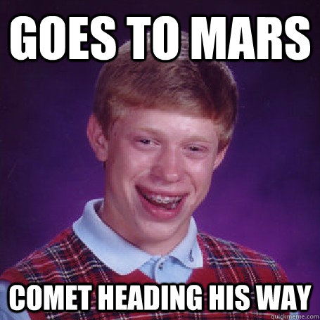 Goes to Mars Comet heading his way - Goes to Mars Comet heading his way  BadLuck Brian