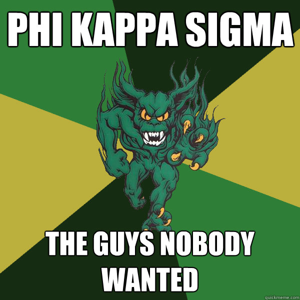 Phi Kappa sigma the guys nobody wanted