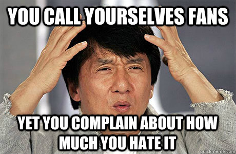 You call yourselves fans yet you complain about how much you hate it  EPIC JACKIE CHAN