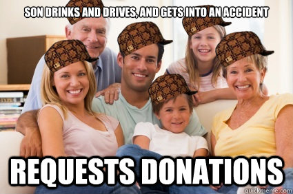 Son drinks and drives, and gets into an accident Requests donations