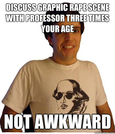 Discuss graphic rape scene with professor three times your age Not awkward  English major