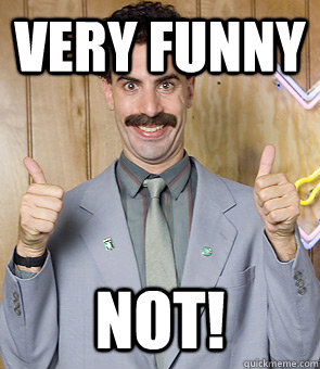 Very Funny NOT! - Very Funny NOT!  Borat