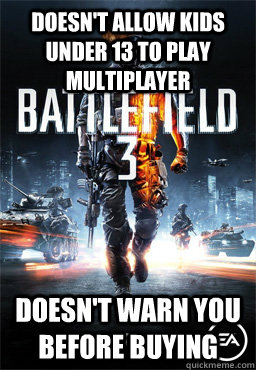 Doesn't allow kids under 13 to play multiplayer Doesn't Warn you before buying  Scumbag Battlefield 3