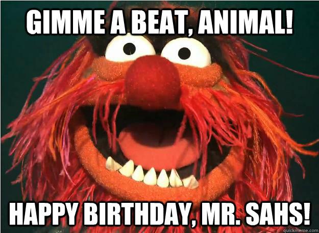 Gimme a beat, Animal! Happy Birthday, Mr. Sahs!  animal